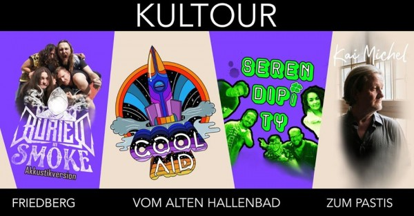 Kultour mit Buried in Smoke, Cool Aid, Serendipity, Kai Michel